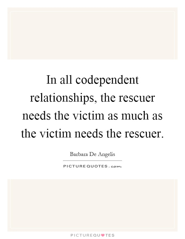 in all codependent relationships the rescuer needs the victim picture quotes. Black Bedroom Furniture Sets. Home Design Ideas