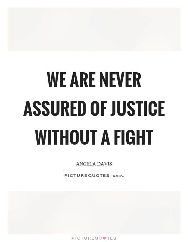 We are never assured of justice without a fight Picture Quote #1