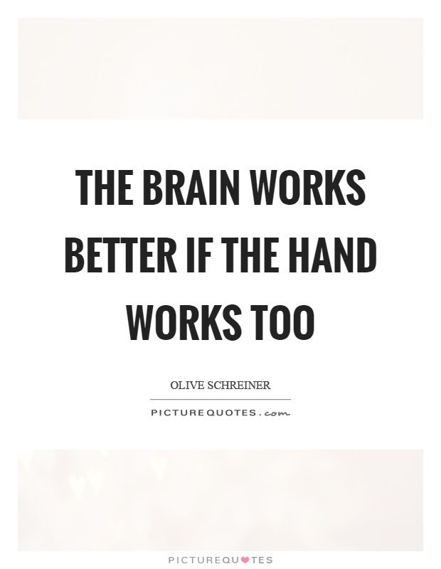 The brain works better if the hand works too Picture Quote #1