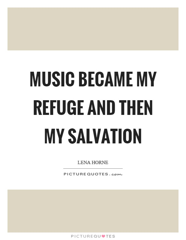Music became my refuge and then my salvation Picture Quote #1