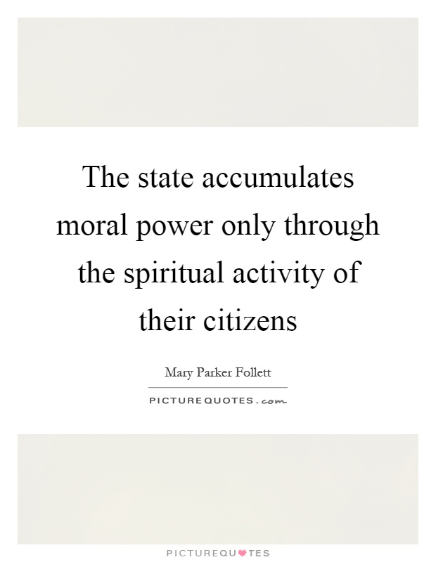 The state accumulates moral power only through the spiritual activity of their citizens Picture Quote #1
