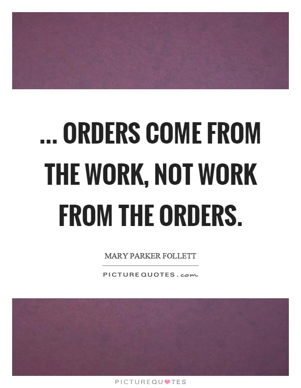 Orders Come From The Work Not Work From The Orders Picture Quotes