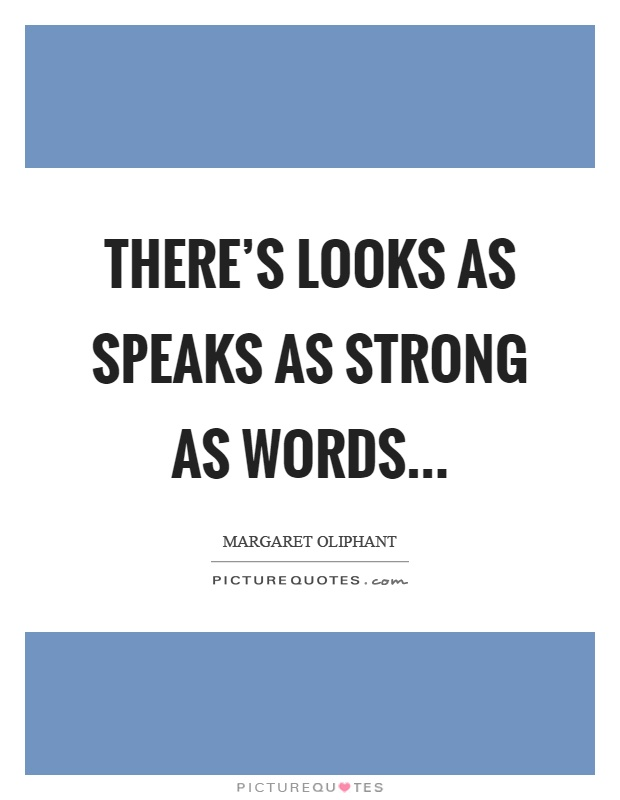 There's looks as speaks as strong as words Picture Quote #1