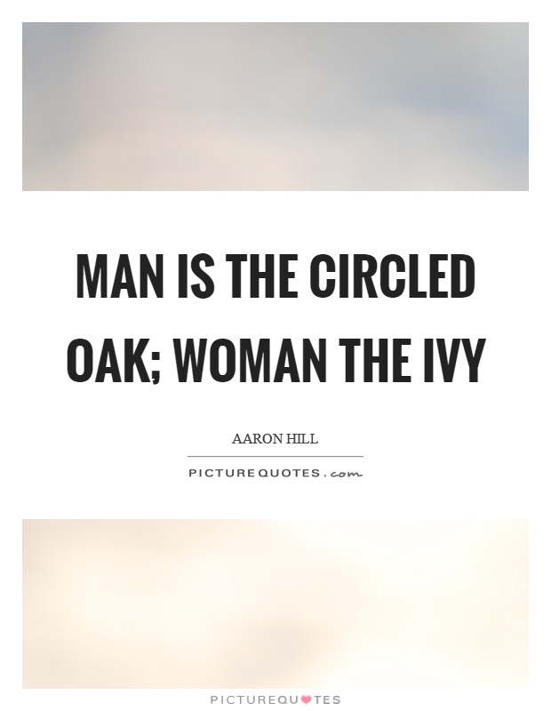 Man is the circled oak; woman the ivy Picture Quote #1
