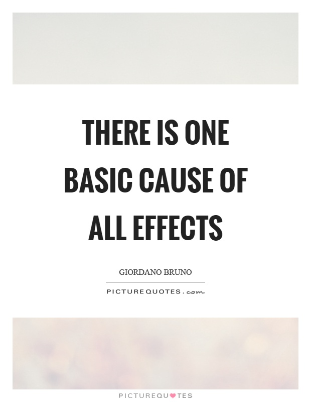 There is one basic cause of all effects Picture Quote #1