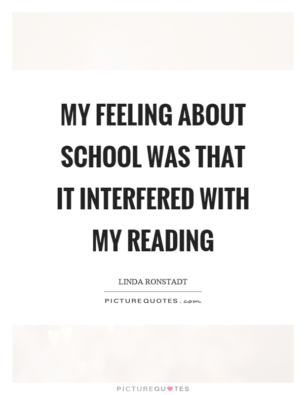 My feeling about school was that it interfered with my reading Picture Quote #1