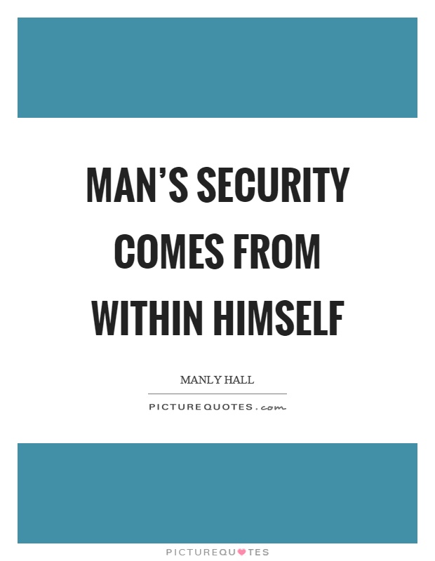 Man's security comes from within himself Picture Quote #1