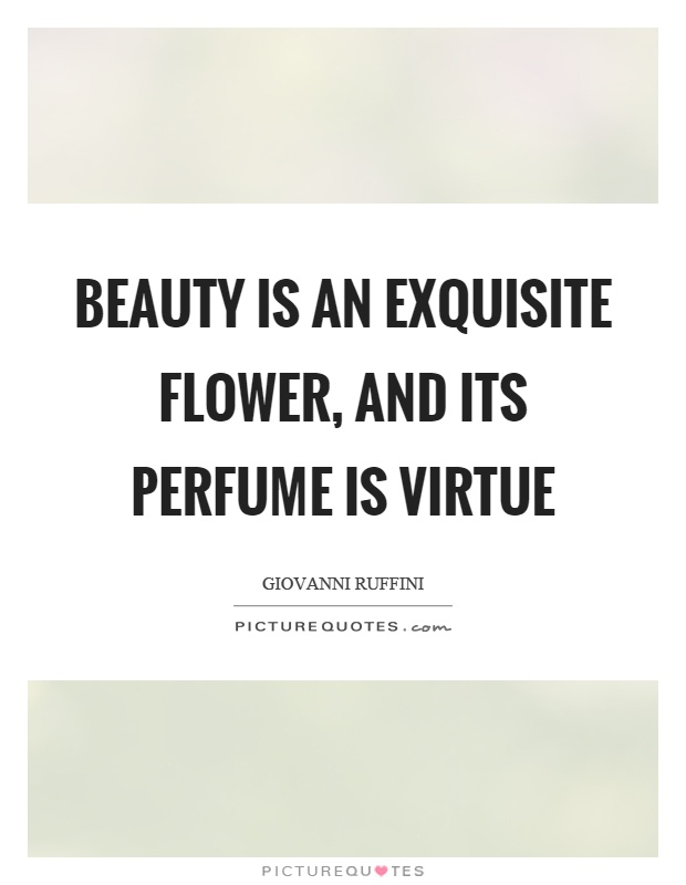 Beauty is an exquisite flower, and its perfume is virtue Picture Quote #1