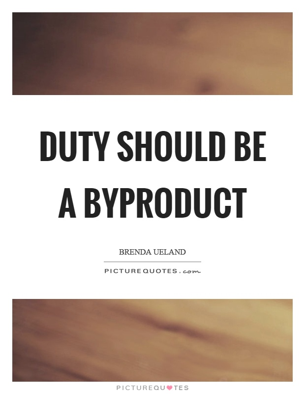Duty should be a byproduct Picture Quote #1