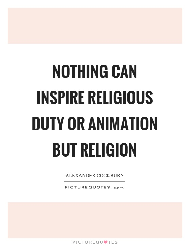 Nothing can inspire religious duty or animation but religion Picture Quote #1