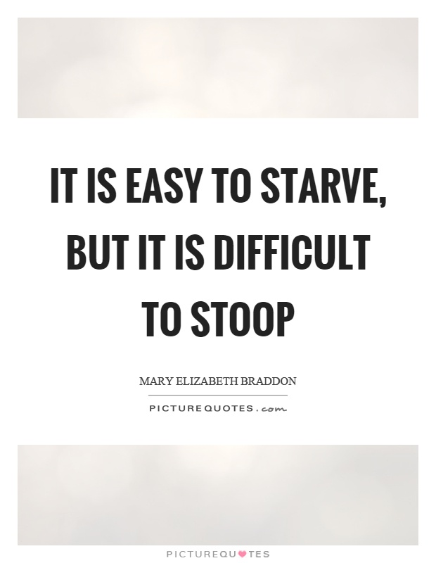 It is easy to starve, but it is difficult to stoop Picture Quote #1