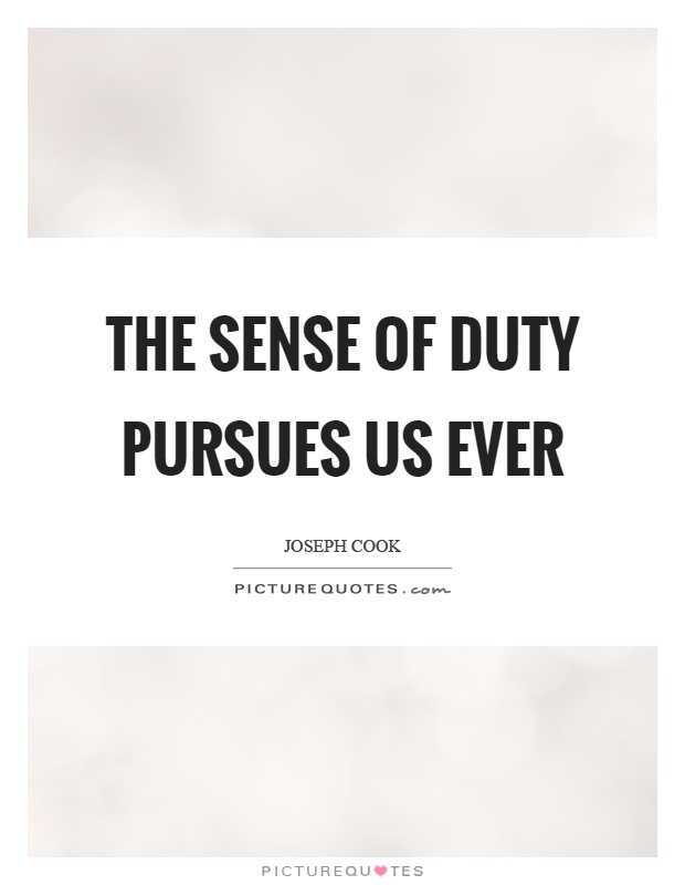 The sense of duty pursues us ever Picture Quote #1