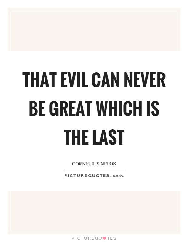 That evil can never be great which is the last Picture Quote #1