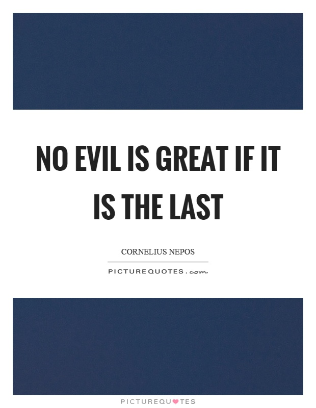 No evil is great if it is the last Picture Quote #1