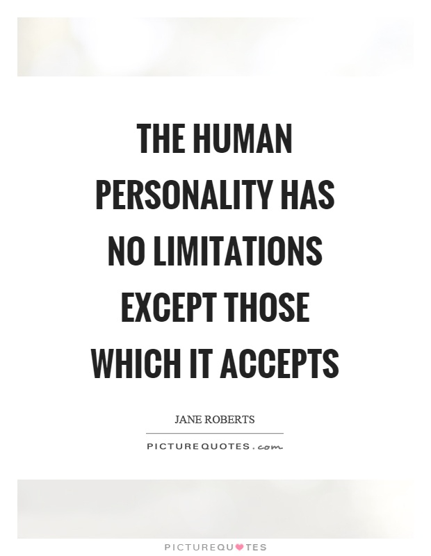 The human personality has no limitations except those which it accepts Picture Quote #1