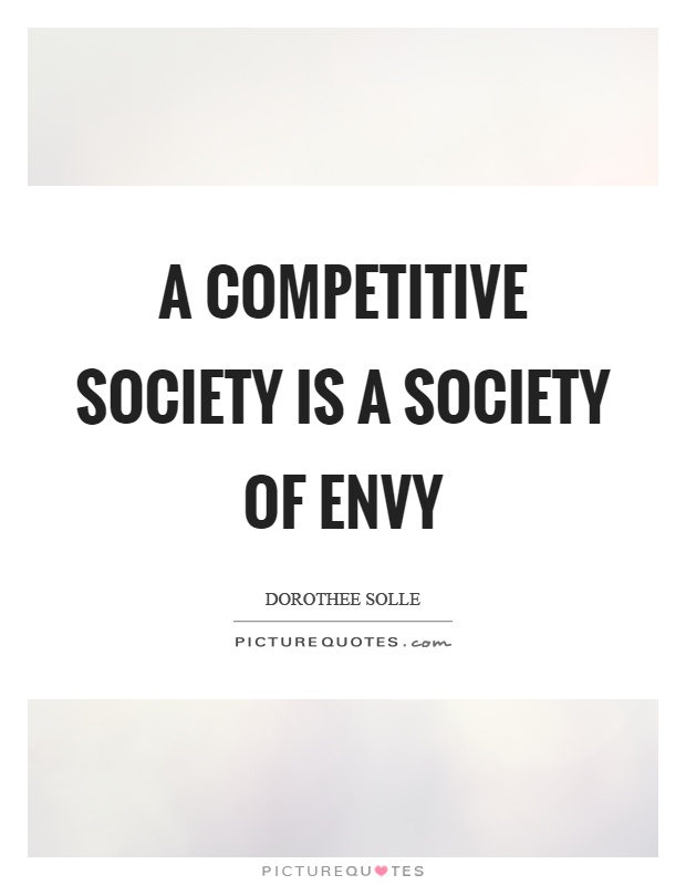 A competitive society is a society of envy Picture Quote #1