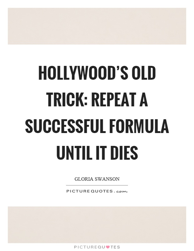 Hollywood's old trick: repeat a successful formula until it dies Picture Quote #1
