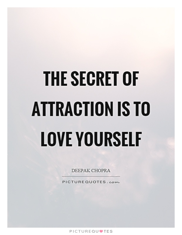The secret of attraction is to love yourself Picture Quote #1