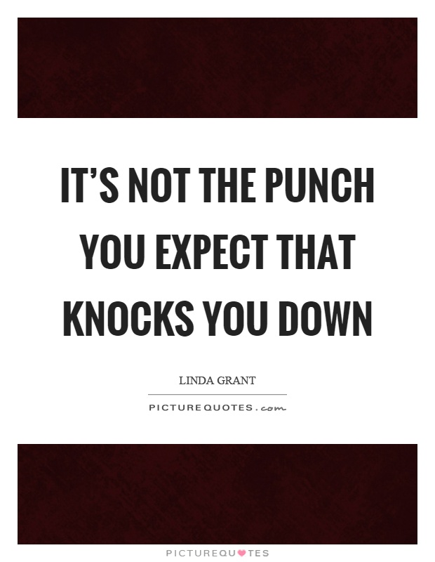 It's not the punch you expect that knocks you down Picture Quote #1