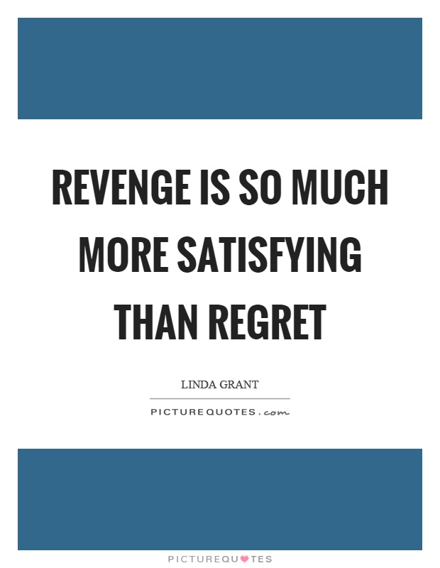 Revenge is so much more satisfying than regret Picture Quote #1