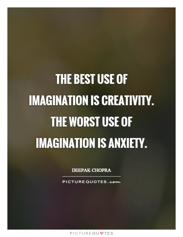 The best use of imagination is creativity. The worst use of imagination is anxiety Picture Quote #1