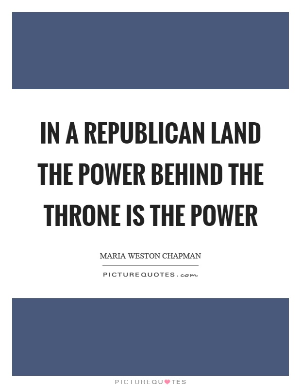 In a republican land the power behind the throne is the power Picture Quote #1