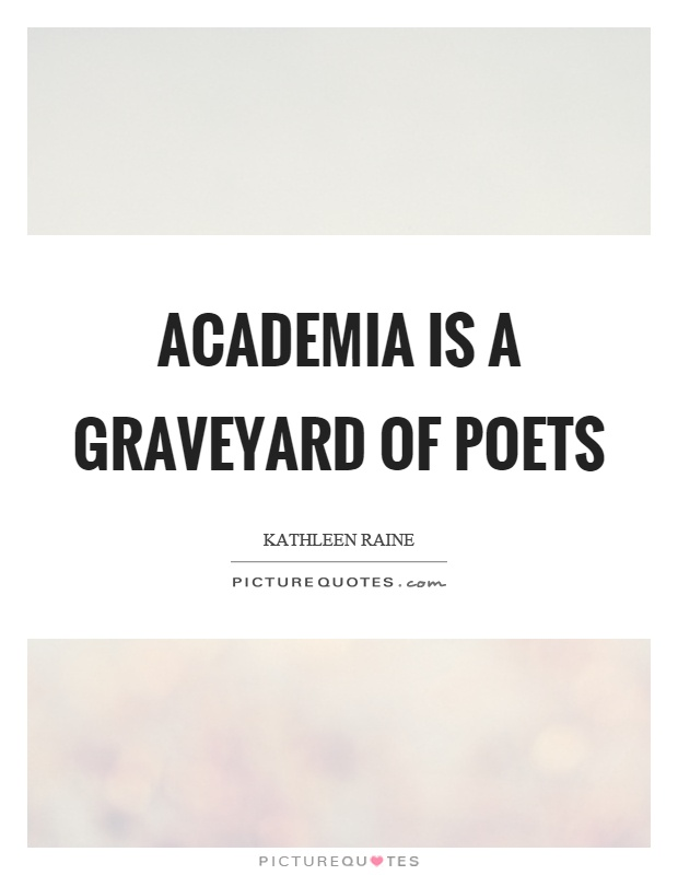 Academia is a graveyard of poets Picture Quote #1