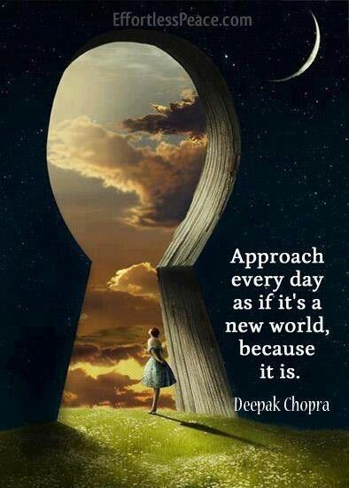 Approach every day as if it's a new world, because it IS Picture Quote #1