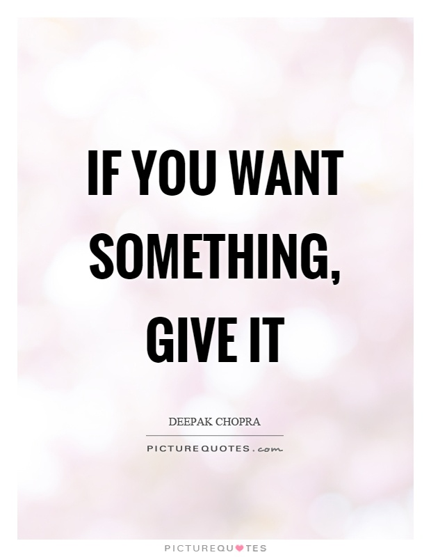 If you want something, give it Picture Quote #1