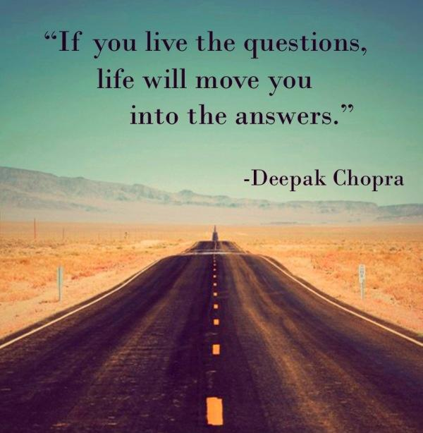 If you live the questions, life will move you into answers Picture Quote #1