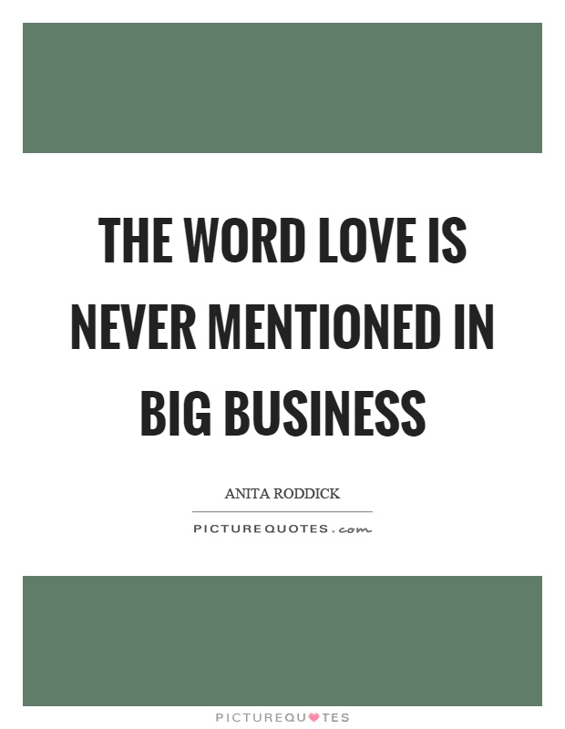 The word love is never mentioned in big business Picture Quote #1
