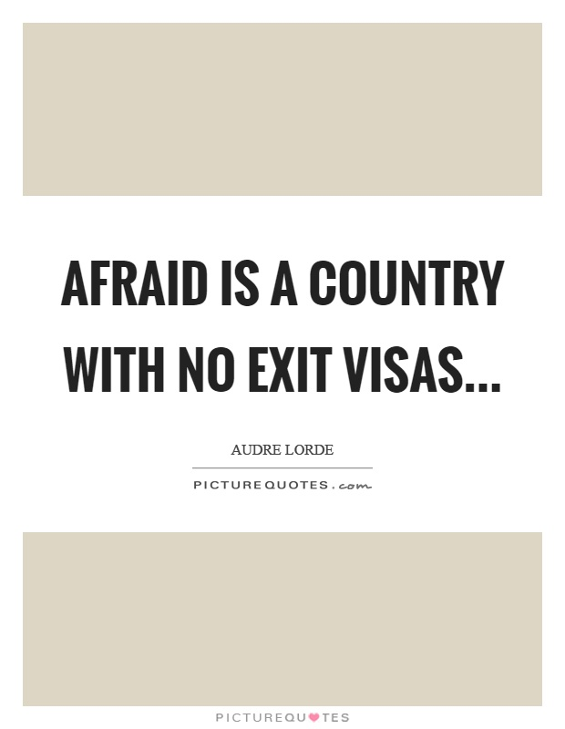 Afraid is a country with no exit visas Picture Quote #1