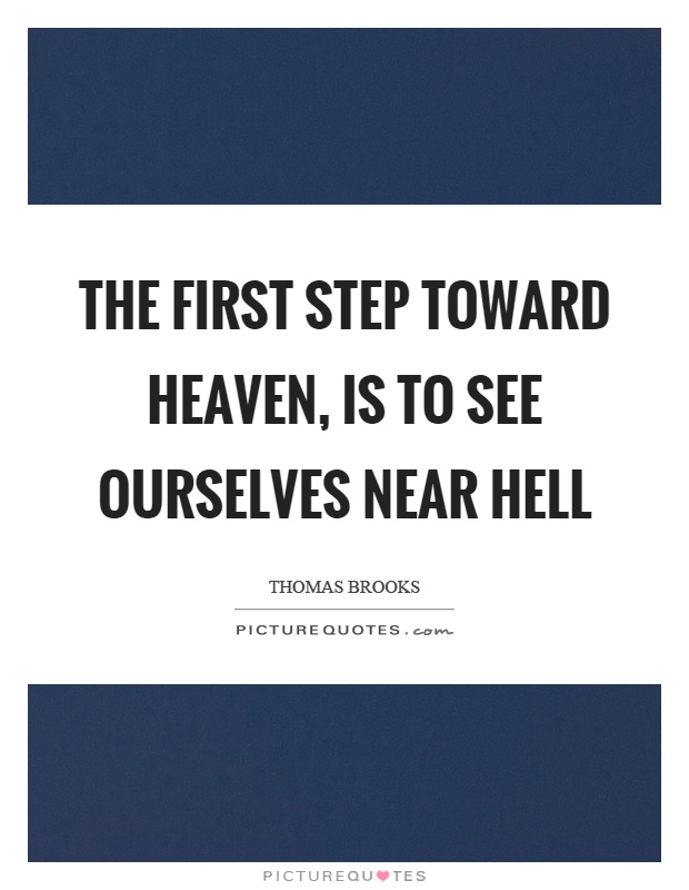 The first step toward heaven, is to see ourselves near hell Picture Quote #1