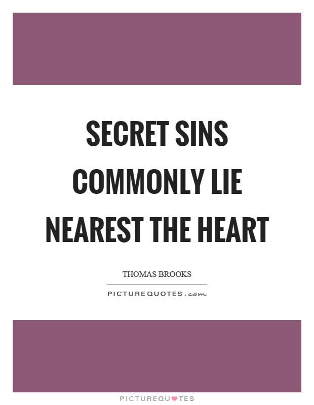 Secret sins commonly lie nearest the heart Picture Quote #1