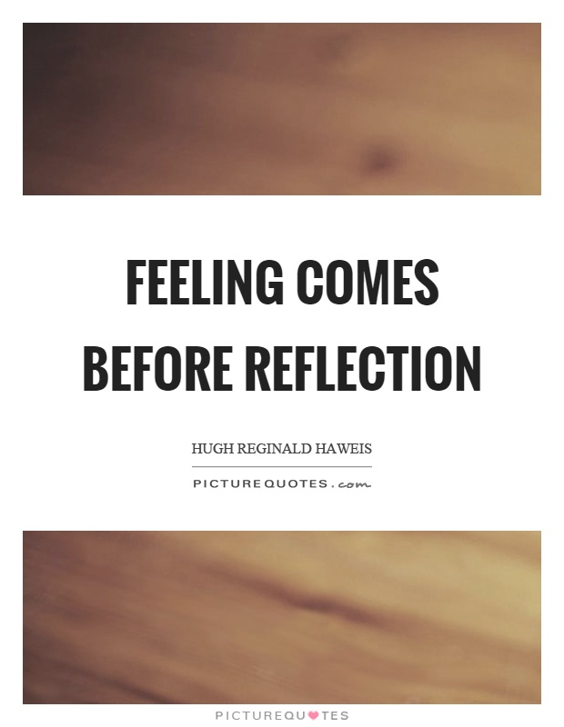 Feeling Comes Before Reflection Picture Quotes