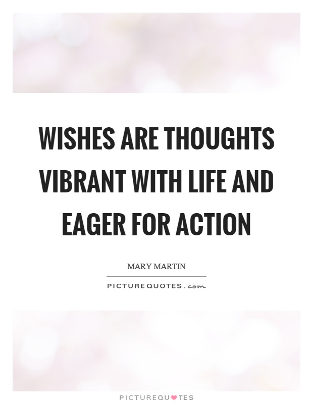 Wishes are thoughts vibrant with life and eager for action Picture Quote #1