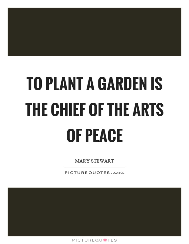 To plant a garden is the chief of the arts of peace Picture Quote #1