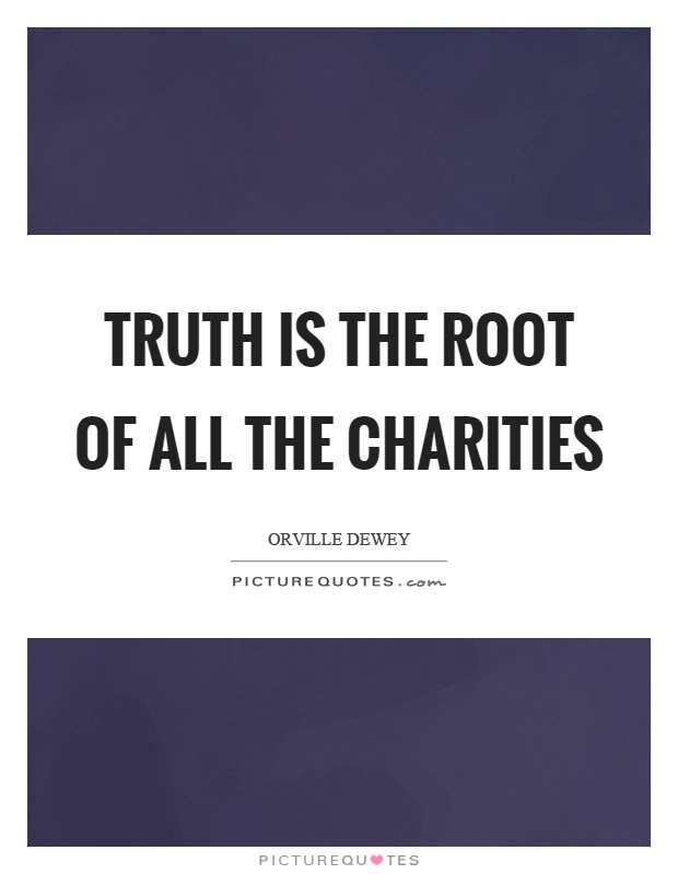 Truth is the root of all the charities Picture Quote #1