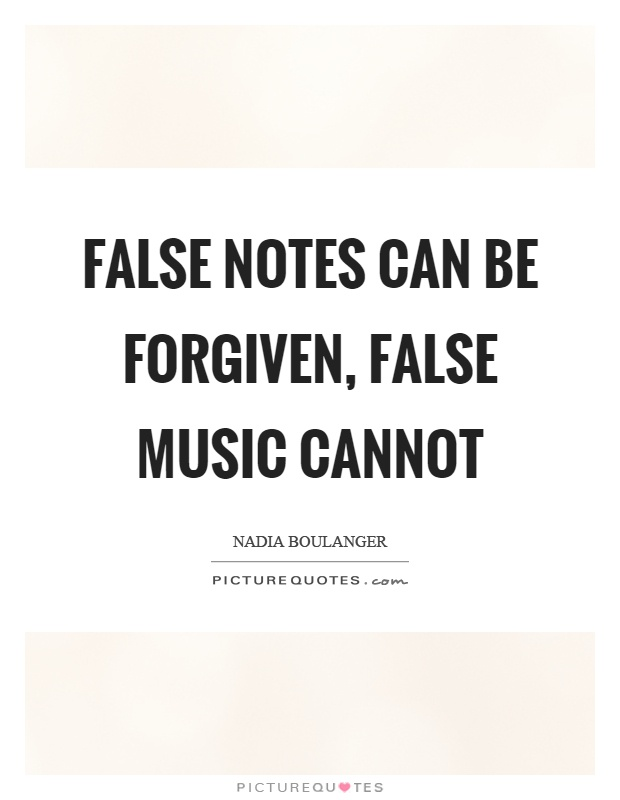 False notes can be forgiven, false music cannot Picture Quote #1