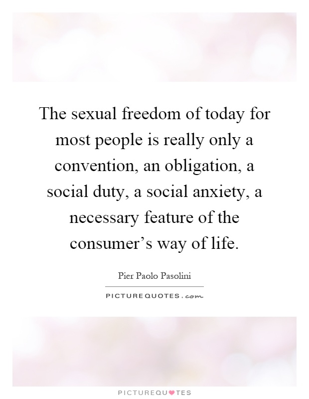 The sexual freedom of today for most people is really only a convention, an obligation, a social duty, a social anxiety, a necessary feature of the consumer's way of life Picture Quote #1