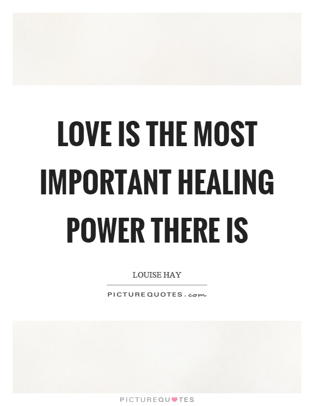 Love is the most important healing power there is Picture Quote #1