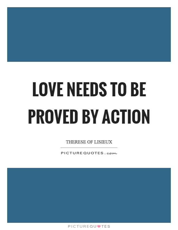 Love needs to be proved by action Picture Quote #1