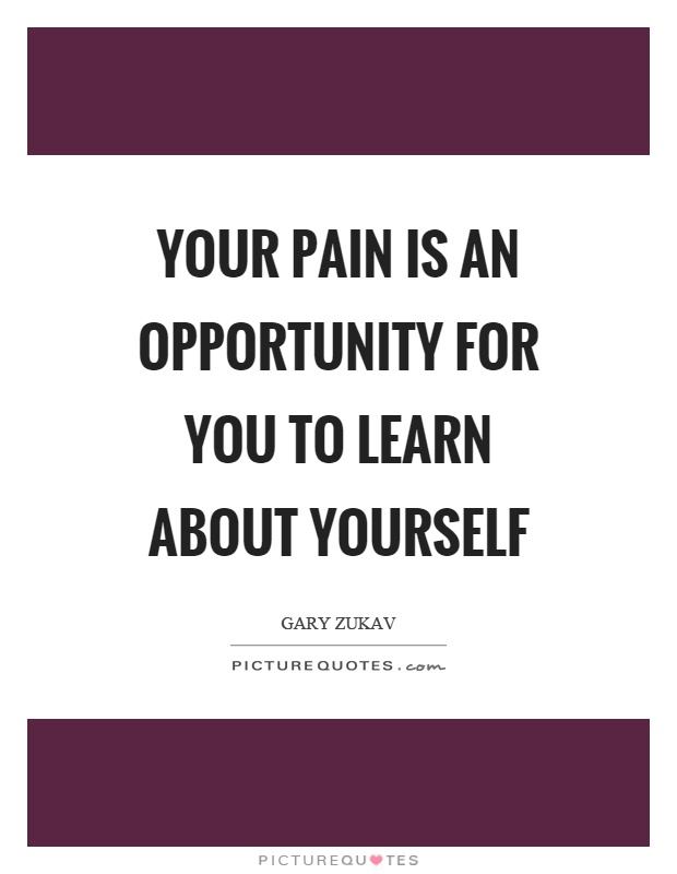 Your pain is an opportunity for you to learn about yourself Picture Quote #1