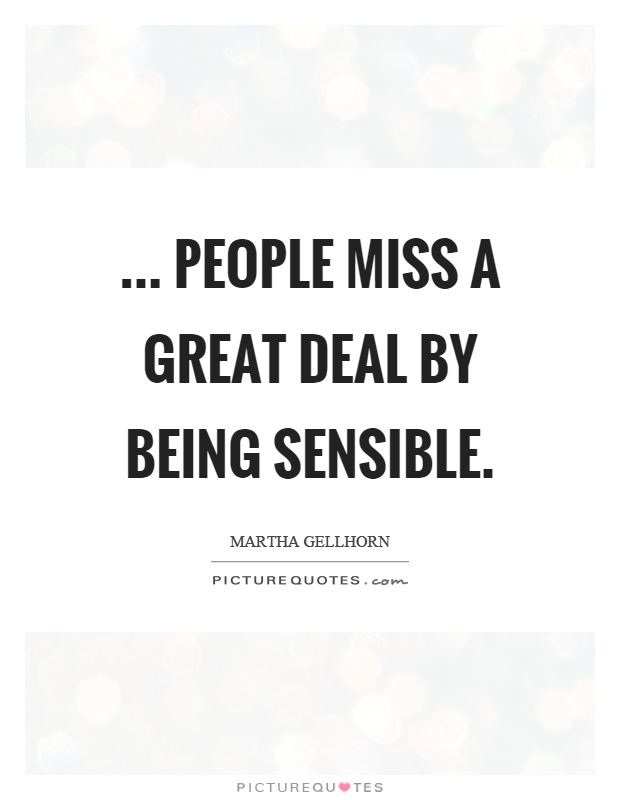 ... people miss a great deal by being sensible Picture Quote #1
