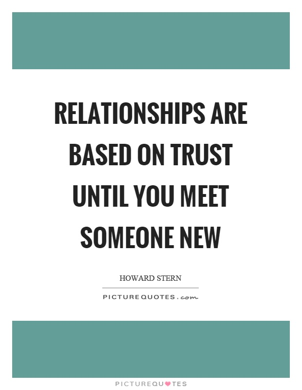 Relationships are based on trust until you meet someone new Picture Quote #1