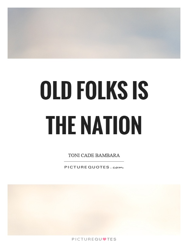 Old folks is the nation Picture Quote #1