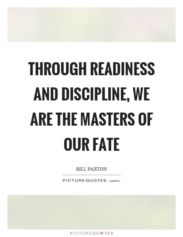 Through readiness and discipline, we are the masters of our fate Picture Quote #1