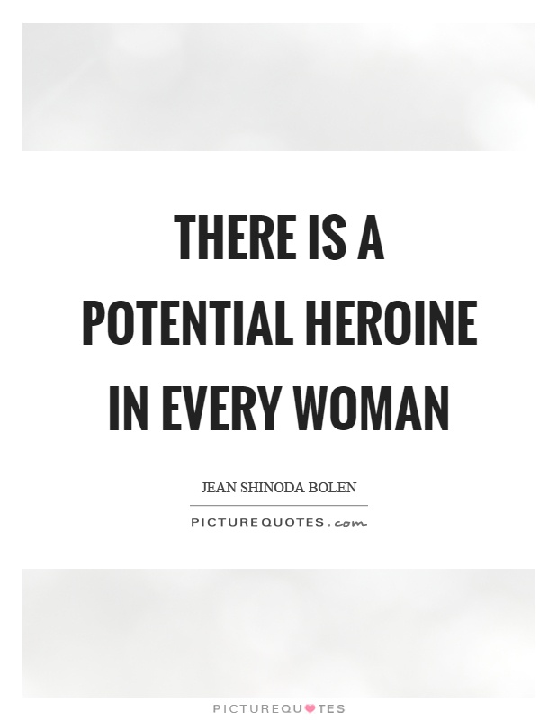 There is a potential heroine in every woman Picture Quote #1
