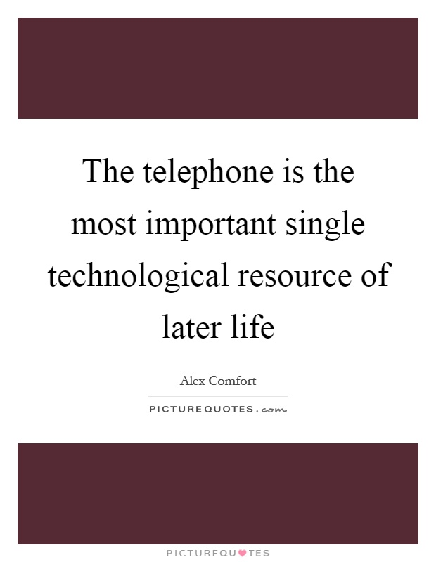 The telephone is the most important single technological resource of later life Picture Quote #1
