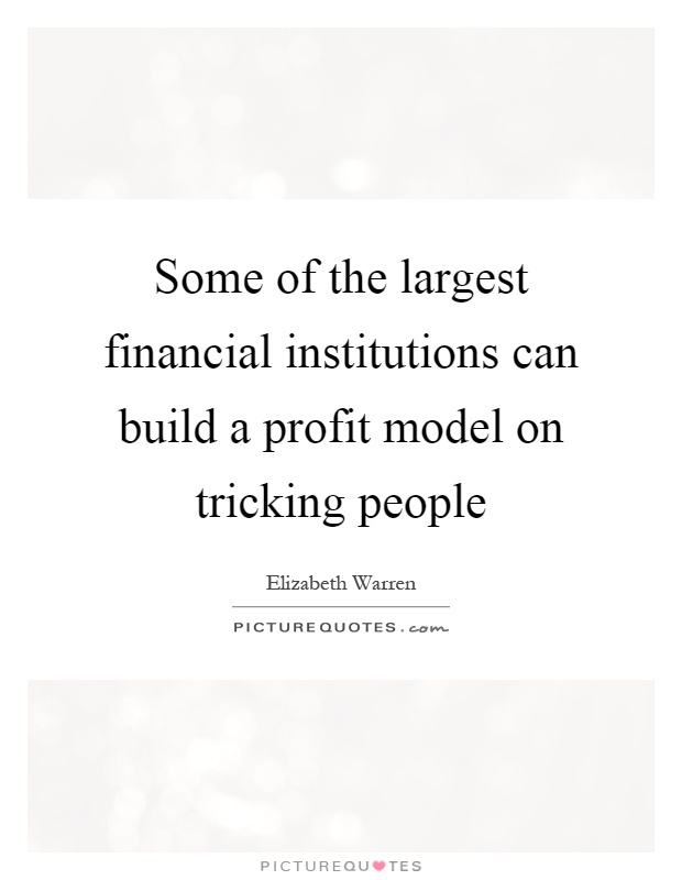Some of the largest financial institutions can build a profit model on tricking people Picture Quote #1
